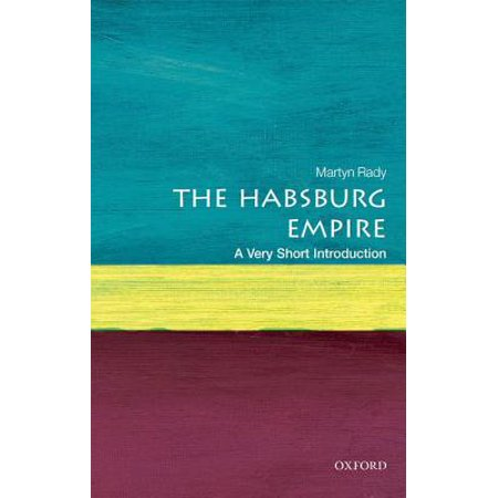 The Habsburg Empire : A Very Short Introduction (School Of Slavonic And East European Studies)