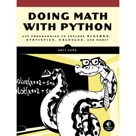 Doing Math with Python : Use Programming to Explore Algebra, Statistics, Calculus, and More!