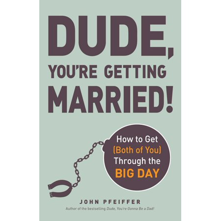 Dude, You're Getting Married! : How to Get (Both of You) Through the Big Day ()