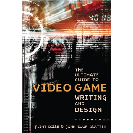The Ultimate Guide to Video Game Writing and Design (Video Game Programming)