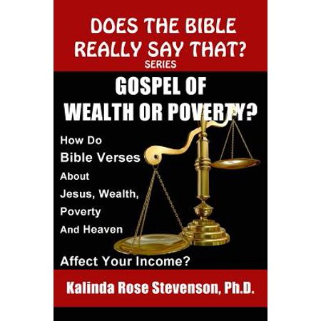 Gospel of Wealth or Poverty? : How Do Bible Verses about Jesus, Wealth, Poverty, and Heaven Affect Your