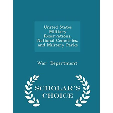 United States Military Reservations  National Cemetries  And Military Parks   Scholars Choice Edition