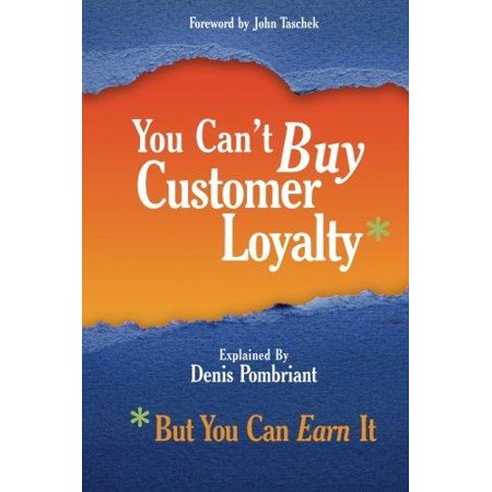 You Cant Buy Customer Loyalty  But You Can Earn It