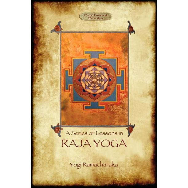 Raja Yoga A Series Of Lessons Philosophy Meditation And Spiritual Enlightenment Aziloth Books Paperback Walmart Com Walmart Com