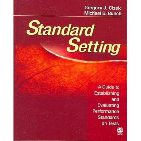 Standard Setting: A Guide to Establishing and Evaluating Performance Standards on