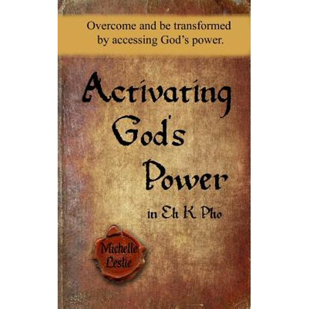 Activating God's Power in Eh K PHO : Overcome and Be Transformed by Accessing God's