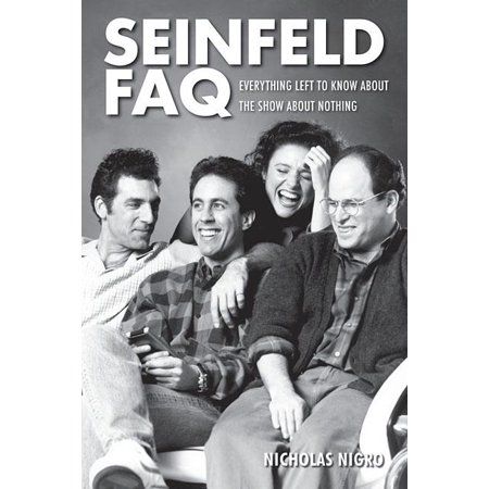 Seinfeld FAQ : Everything Left to Know about the Show about Nothing