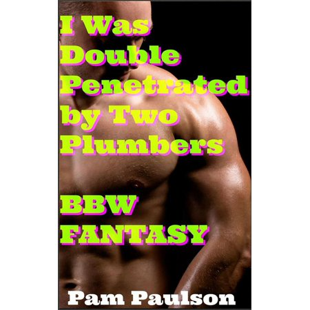 I Was Double Penetrated by Two Plumbers BBW fantasy -