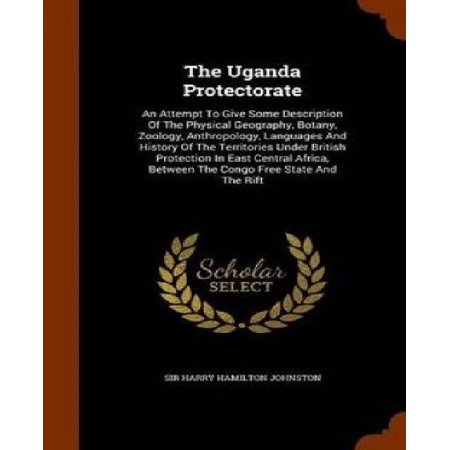 The Uganda Protectorate: An Attempt to Give Some Description of the Physical Geography, Botany, Zoology, Anthropology, Languages and History of - image 1 de 1
