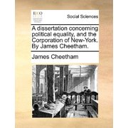 A Dissertation Concerning Political Equality, and the Corporation of New-York. by James Cheetham.