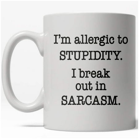 Allergic To Stupidity Mug Funny Sarcastic Teasing Coffee Cup-11oz - Funny Coffee Cups
