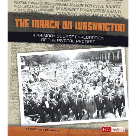 The March on Washington : A Primary Source Exploration of the Pivotal