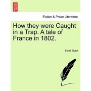 How They Were Caught in a Trap. a Tale of France in 1802.