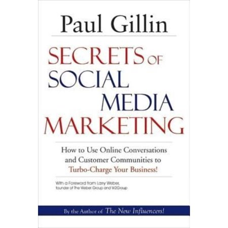 Secrets Of Social Media Marketing  How To Use Online Conversations And Customer Communities To Turbo Charge Your Business