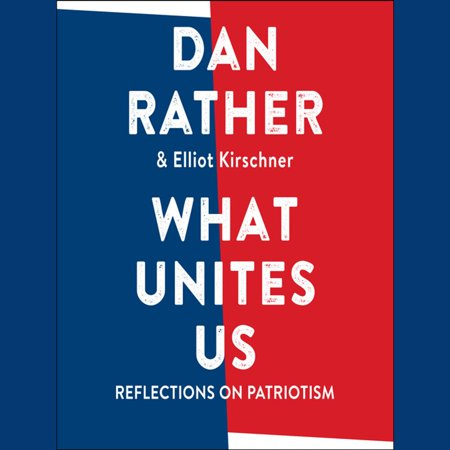 What Unites Us - Audiobook In a collection of original essays, the venerated television journalist, Dan Rather, celebrates our shared values and what matters most in our great country, and shows us what patriotism looks like. Writing about the institutions that sustain us, such as public libraries, public schools, and national parks; the values that have transformed us, such as the struggle for civil rights; and the drive toward science and innovation that has made the United States great, Rather will bring to bear his decades of experience on the frontlines of the world's biggest stories, and offer readers a way forward. After a career spent as reporter and anchor for CBS News, where he interviewed every living President since Eisenhower and was on the ground for every major event, from the assassination of John F. Kennedy to Watergate to 9/11, Rather has also become a hugely popular voice of reason on social media, with nearly two million Facebook followers and an engaged new audience who help to make many of his posts go viral. With his famously plainspoken voice and a fundamental sense of hope, Rather has written the book to inspire conversation and listening, and to remind us all how we are ultimately united.