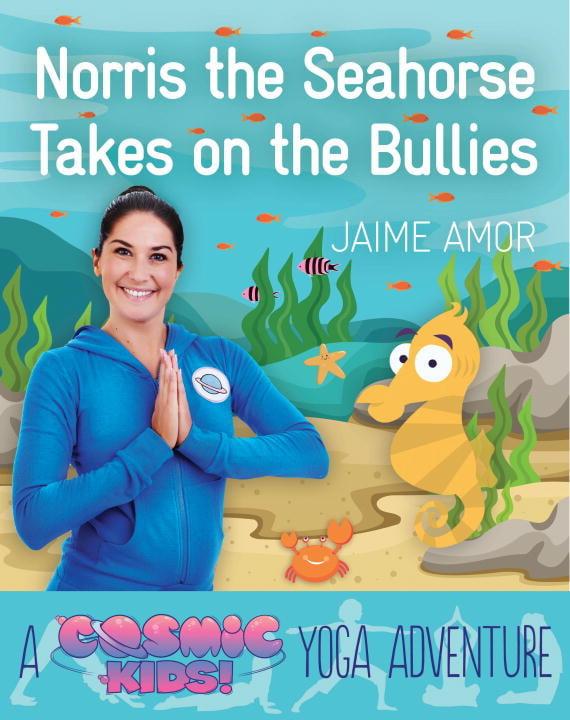Norris The Seahorse Takes On The Bullies A Cosmic Kids Yoga Adventure Walmart Com Walmart Com
