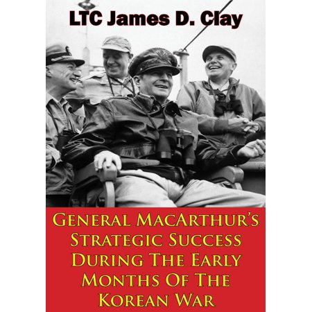 General MacArthur's Strategic Success During The Early Months Of The Korean War -