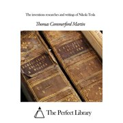 The inventions researches and writings of Nikola Tesla - eBook