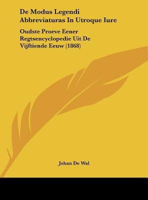 de Modus Legendi Abbreviaturas in Utroque Iure: Oudste Proeve Eener Regtsencyclopedie Uit de Vijftiende Eeuw (1868) by