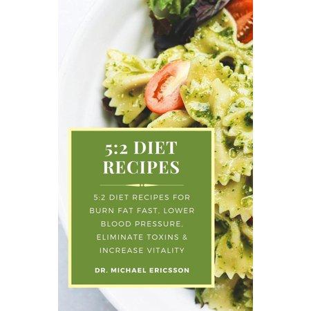 5:2 Diet Recipes: 5:2 Diet Recipes For Burn Fat Fast, Lower Blood Pressure, Eliminate Toxins & Increase Vitality - (Best Fat Burner For High Blood Pressure)