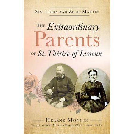 The Extraordinary Parents of St. Therese of Lisieux : Sts. Louis and Zlie Martin