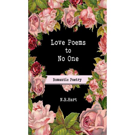 Love Poems to No One : Romantic Poetry (The Best Love Poems And Romantic Poems Of All Time)
