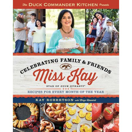 Duck Commander Kitchen Presents Celebrating Family and Friends : Recipes for Every Month of the Year (Black Rum Recipes)