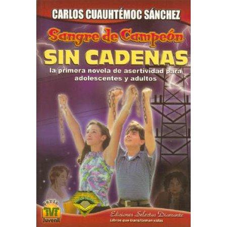 Sin Cadenas : La Primera Novela de Asertividad Para Adolescentes y Adultos
