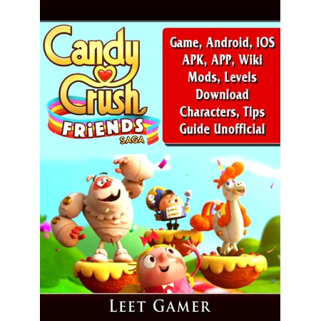 Candy Crush Friends Saga Game, Android, IOS, APK, APP, Wiki, Mods, Levels,  Download, Characters, Tips, Guide Unofficial - eBook