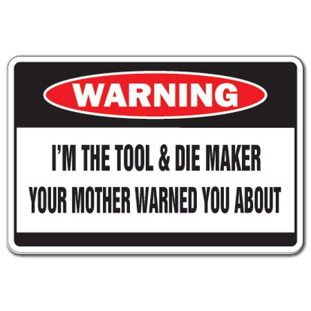 I'm The Tool & Die Maker Warning Decal | Indoor/Outdoor | Funny Home Décor for Garages, Living Rooms, Bedroom, Offices | SignMission Mother Tools Machinist Factory Jig Mold Wall Plaque Decoration