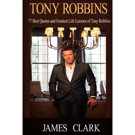 Tony Robbins: 77 Best Quotes and Life Lessons of Tony Robbins and Business Tips How to Start Your Own Business (Business Lessons, Bu