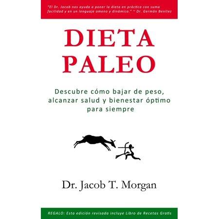 Dieta Paleo: Descubre cómo bajar de peso, alcanzar salud y bienestar óptimo para siempre -