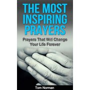 The Most Inspiring Prayers: Prayers That Will Change your Life Forever - eBook