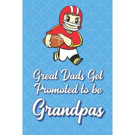 Great Dads Get Promoted To Be Grandpas: Football Player Funny Cute Father's Day Journal Notebook From Sons Daughters Girls and Boys of All Ages. Great