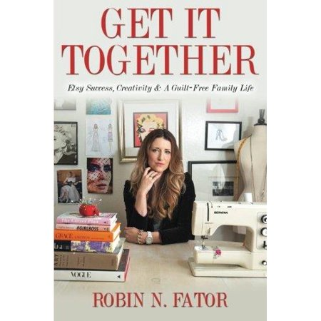 Get It Together  Etsy Success  Creativity  And A Guilt Free Family Life