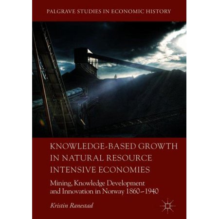 Knowledge-Based Growth in Natural Resource Intensive Economies : Mining, Knowledge Development and Innovation in Norway