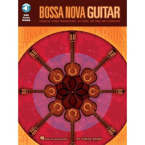 Bossa Nova Guitar: Essential Chord Progressions, Patterns, Rhythms and Techniques by