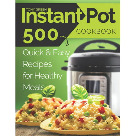 Instant Pot Cookbook : 500 Quick and Easy Recipes for Healthy