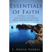 Essentials of Faith : 12 Bible Studies for Those Following Jesus Wherever He Goes