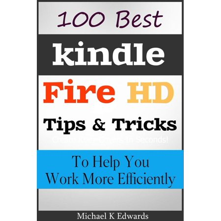 100 Best Kindle Fire HD Tips and Tricks to Help You Work More Efficiently -