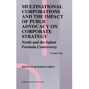 Issues in Business Ethics: Multinational Corporations and the Impact of Public Advocacy on Corporate Strategy: Nestle and the Infant Formula Controversy (Hardcover)