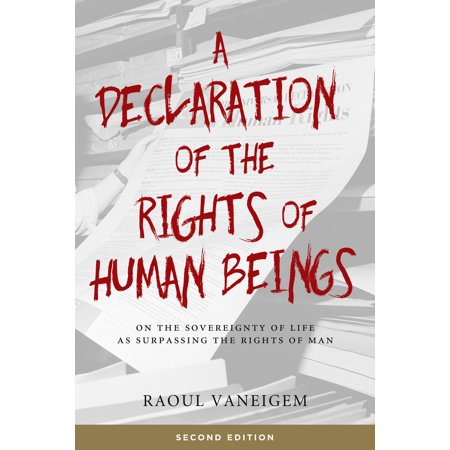 A Declaration of the Rights of Human Beings : On the Sovereignty of Life as Surpassing the Rights of