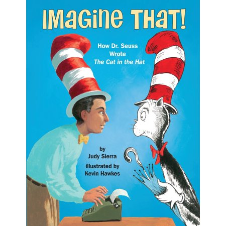 Imagine That! : How Dr. Seuss Wrote The Cat in the