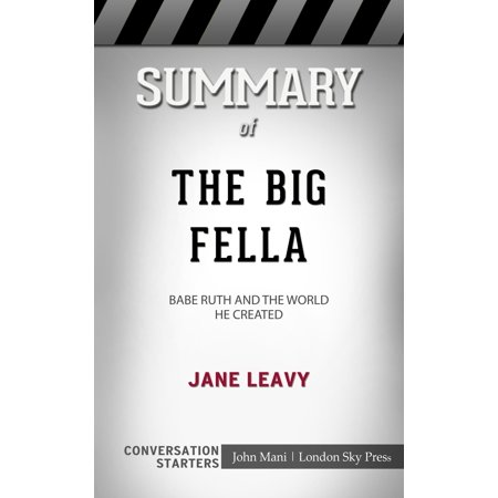 Summary of The Big Fella: Babe Ruth and the World He Created by Jane Leavy | Conversation Starters - eBook