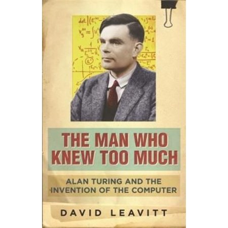 The Man Who Knew Too Much  Alan Turing And The Invention Of Computers  Alan Turing And The Invention Of The Computer  Paperback