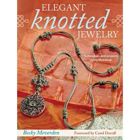 Elegant Knotted Jewelry : Techniques and Projects Using Maedeup