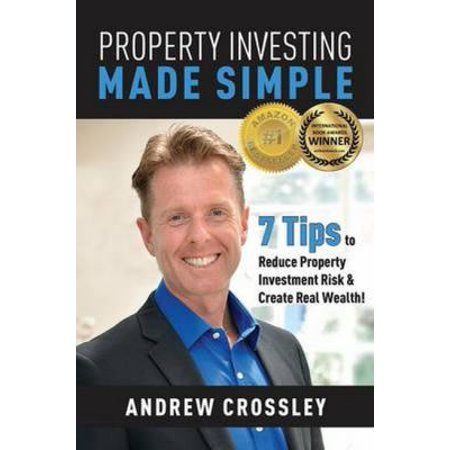 Property Investing Made Simple  7 Tips To Reduce Property Investment Risk And Create Real Wealth