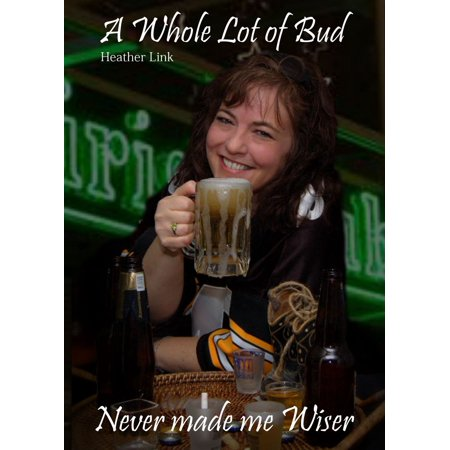 A Whole Lot of Bud, Never Made Me Wiser - eBook