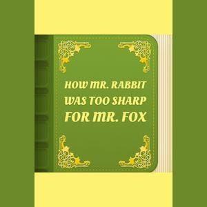 How Mr. Rabbit was too sharp for Mr. Fox - Audiobook