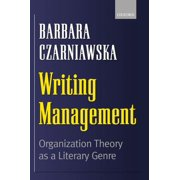 Writing Management : Organization Theory as a Literary Genre (Hardcover)